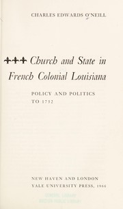 Church and state in French colonial Louisiana by Charles Edwards O'Neill