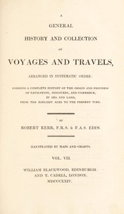 Cover of: A general history and collection of voyages and travels, arranged in systematic order: forming a complete history of the origin and progress of navigation, discovery and commerce, by sea and land, from the earliest ages to the present time