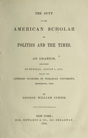 Cover of: The duty of the American scholar to politics and the times