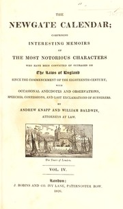 Cover of: The Newgate calendar; comprising interesting memoirs of the most notorious characters who have been convicted of outrages on the laws of England since the commencement of the eighteenth century; with occasional anecdotes and observations, speeches, confessions, and last exclamations of sufferers | Andrew Knapp