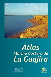 Cover of: Atlas marino costero de la Guajira by
