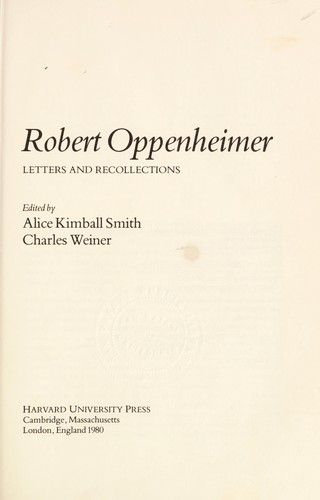 Robert Oppenheimer, letters and recollections by J. Robert Oppenheimer
