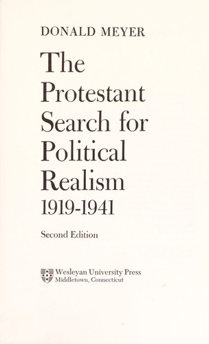 The Protestant search for political realism, 1919-1941 by Donald B. Meyer