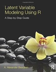 Cover of: Latent variable modeling using R: a step by step guide by