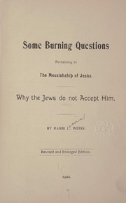 Cover of: Some burning questions pertaining to the messiahship of Jesus. | Louis Weiss