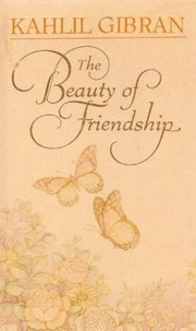 Cover of: The beauty of friendship | Kahlil Gibran