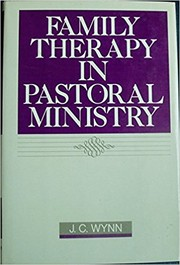 Cover of: Family therapy in pastoral ministry by John Charles Wynn
