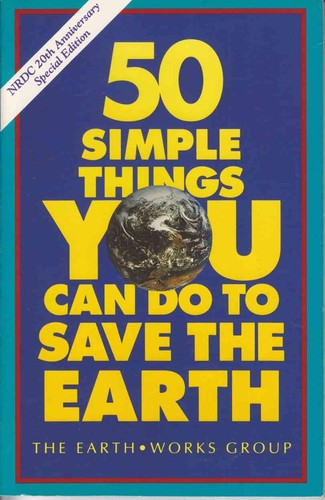 50 simple things you can do to save the earth by Earth Works Group (U.S.)