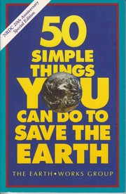 Cover of: 50 simple things you can do to save the earth | Earth Works Group (U.S.)
