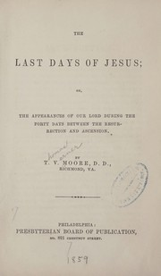 Cover of: The last days of Jesus | T. V. Moore