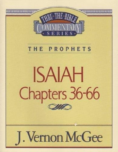 ISAIAH Chapters 36-66 (Thru-The-Bible Commentary Series The Prophets) by