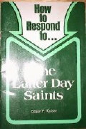 How to respond to ... the Latter Day Saints by Edgar P. Kaiser