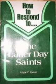 Cover of: How to respond to ... the Latter Day Saints by Edgar P. Kaiser