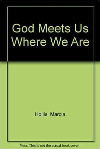 God meets us where we are by Marcia Hollis