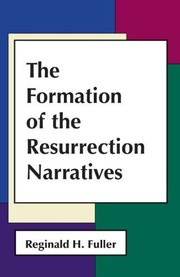 The formation of the Resurrection narratives by Reginald Horace Fuller