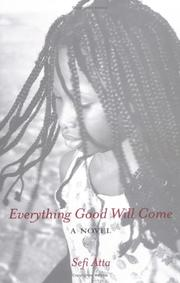 Cover of: Everything good will come by Sefi Atta