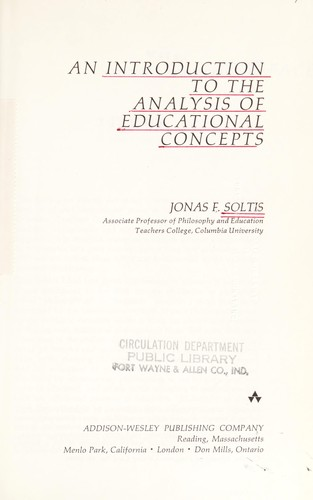 An introduction to the analysis of educational concepts by Jonas F. Soltis