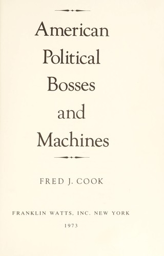 American political bosses and machines by Fred J. Cook