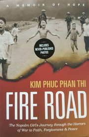 Fire Road: The Napal Girl's Journey through the Horrors of War to Faith, Forgiveness and Peace