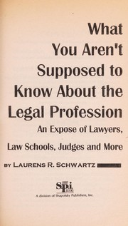 Cover of: What you aren't supposed to know about the legal profession
