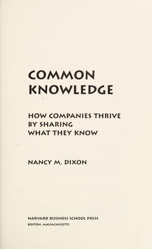 Common knowledge: how companies thrive by sharing what they know by