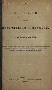 Cover of: The speech in the Senate of New York, delivered in Committee of the whole, on the bill introduced by Mr. Bronson, chairman of the Committee on finance, for imposing a direct tax | William H. Maynard