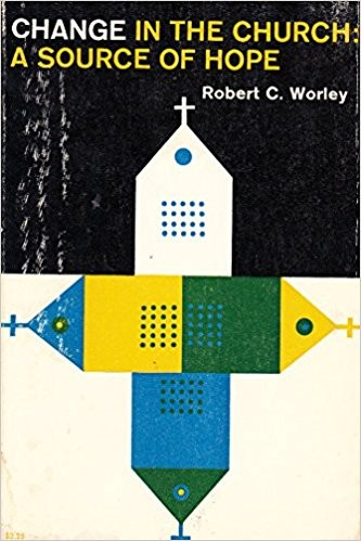 Change in the Church by Robert C. Worley