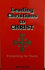 Cover of: Leading Christians to Christ: evangelizing the church