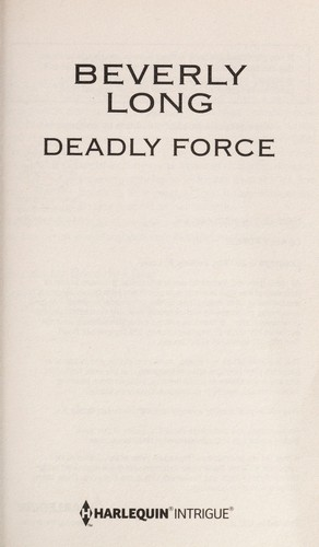 Deadly force by Beverly Long