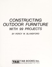Cover of: Constructing outdoor furniture, with 99 projects | Percy W. Blandford