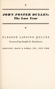Cover of: John Foster Dulles: the last year. | Eleanor Lansing Dulles