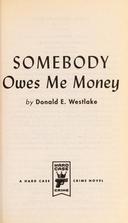 Cover of: Somebody Owes Me Money | Donald E. Westlake