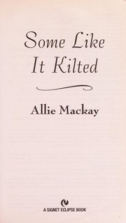 Cover of: Some like it kilted | Allie Mackay