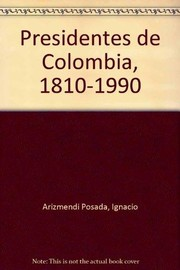 Cover of: Presidentes de Colombia, 1810-1990 | Ignacio Arizmendi Posada