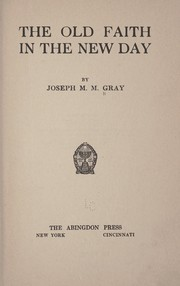 Cover of: The old faith in the new day | Joseph M. M. Gray