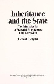 Cover of: Inheritance and the state : tax principles for a free and prosperous commonwealth |