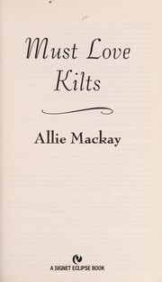 Cover of: Must love kilts | Allie Mackay