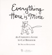 Cover of: Everything here is mine : an unhelpful guide to cat behavior |