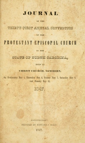 Journal of the thirty-first annual convention of the Protestant Episcopal Church in the state of North Carolina by Episcopal Church. Diocese of North Carolina