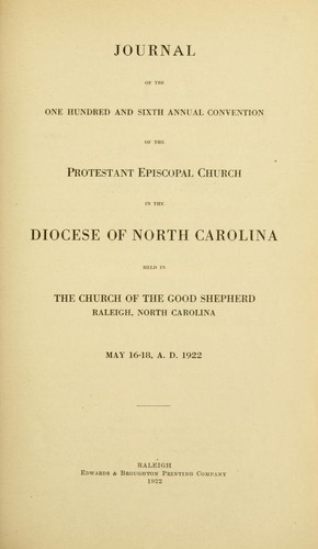 Journal of the one hundred and sixth annual convention of the Protestant Episcopal Church in the diocese of North Carolina by Episcopal Church. Diocese of North Carolina