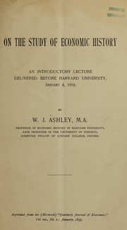 Cover of: On the study of economic history: an introductory lecture delivered before Harvard University, January 4, 1893 ...