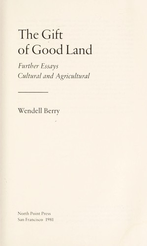 The gift of good land : further essays, cultural and agricultural by