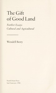 Cover of: The gift of good land : further essays, cultural and agricultural |