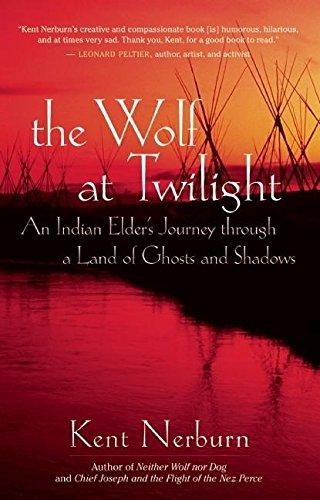 The wolf at twilight : an Indian elder's journey through a land of ghosts and shadows by