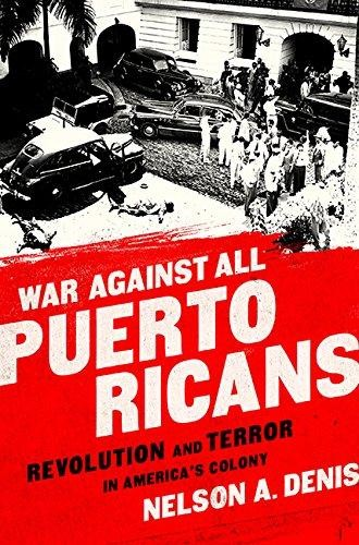 War against all Puerto Ricans : revolution and terror in America's colony by