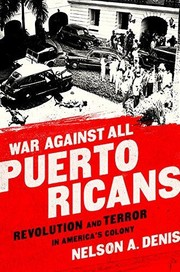 Cover of: War against all Puerto Ricans : revolution and terror in America's colony by