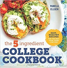 The 5-ingredient college cookbook easy, healthy recipes for the next four years and beyond by