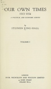 Our own times, 1913-1934 by Sir Stephen King-Hall