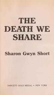 Cover of: The Death We Share | Sharon Gwyn Short
