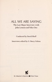 Cover of: All We Are Saying: The Last Major Interview with John Lennon and Yoko Ono